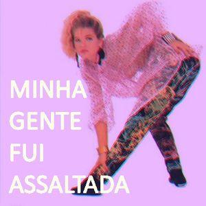 MINHA GENTE FUI ASSALTADA