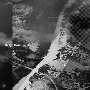 Deep, Down & Dirty