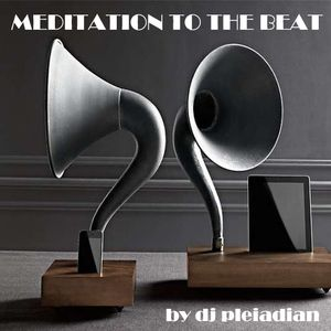 Meditation to the beat -by dj pleiadian