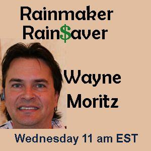 RAINMAKER-RAINSAVER SHOW with Host Wayne Moritz -What is Rainmaker-Rainsaver