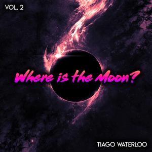 Tiago Waterloo - Where is the Moon? vol. 2 [Long Set]