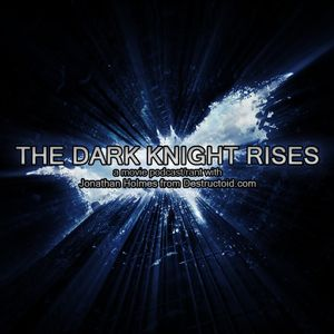 The Dark Knight Rises - Rant/Review with Jonathan Holmes