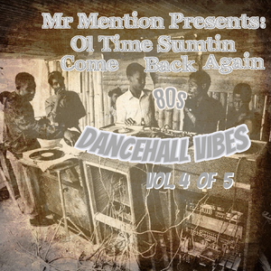 Mr Mention Presents Ol Time Sumthin Come Back Again 80s Dancehall Vibes Vol 4 of 5