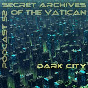 Dark City - Secret Archives of the Vatican Podcast 52 - Dark City