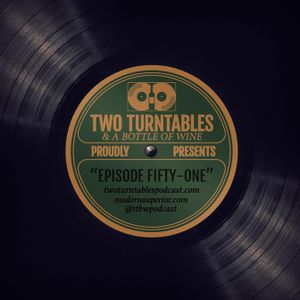 Two Turntables and a Bottle of Wine : Episode 51