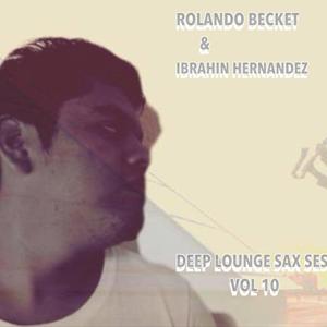 ROLANDO BECKET & IBRAHIM DEEP LOUNGE SAX SESSION VOL 10