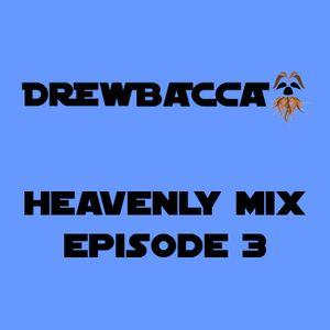 Drewbacca's Heavenly Mix - Episode 3