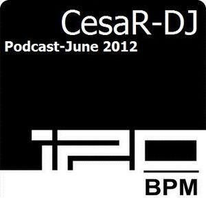 BPM120 Podcast - Cesar-Dj - June 2012