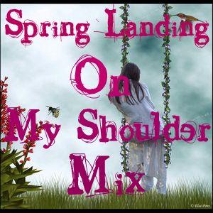 Spring Landing On My Shoulder Mix