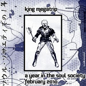 King Megatrip - A Year in the Soul Society 02 FEB