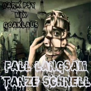 FALL LANGSAM TANZE SCHNELL - DARK PSY MIX DJ.GOAKLAUS (ZAUBERTRANK.REC)