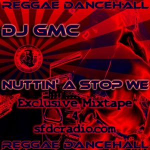 DJ GMC - Nuttin' a stop we [80min Reggae Dancehall Mixtape]