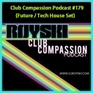Club Compassion Podcast #179 (Future and Tech House Set) - Royski