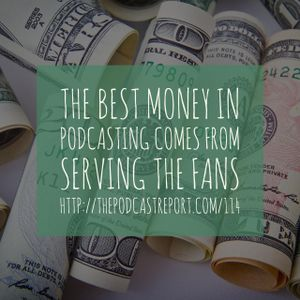 The Best Money In Podcasting Comes From Serving The Fans - The Podcast Industry Report With Paul Col