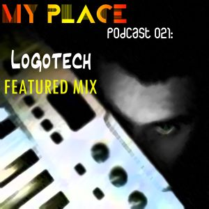 My Place Podcast 021: Featured mix Logotech