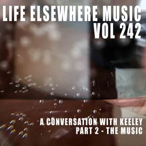 Life Elsewhere Music Vol 242 - A Conversation With Keeley Part 2 - The Music