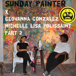 Sunday Painter x GeoVanna Gonzalez & Michelle Lisa Polissaint