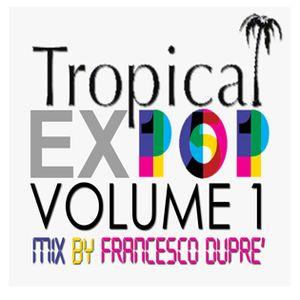 Tropical Expop 2015 Volume 1 - Mix By Francesco Dupré