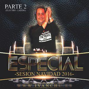 ESPECIAL NAVIDAD 2016 - IVANCHU DEEJAY (PARTE 2 - ELECTRO LATINO)