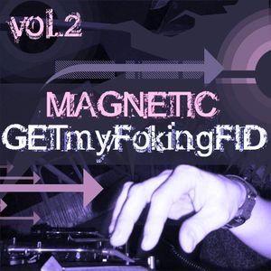 magnetic - get my fokin fid II