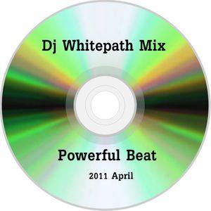 Dj Whitepath Mix - Powerful Beat (2011 April)
