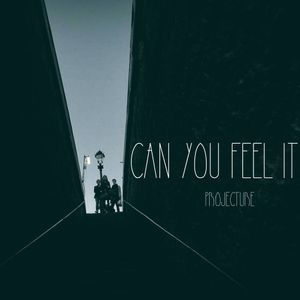 Can you feel it/ Feel the groove w/Projecture