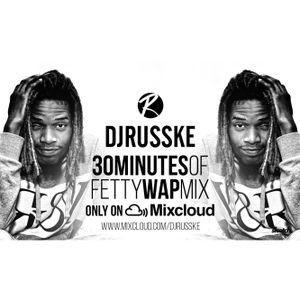 @DJRUSSKE - #30MinutesOf Fetty Wap