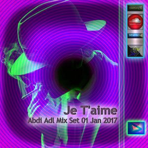 Je T'aime - Abdi_Adl Mix Set 11 Jan 2017