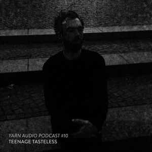 Yarn Audio Podcast #10 – Teenage Tasteless