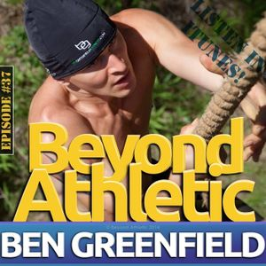 #37 How To Perform At Your Peak Potential with Ben GREENFIELD