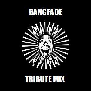 Bangface Tribute Mix