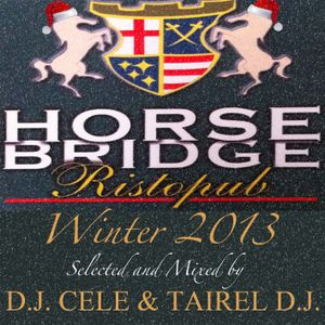 Horse Bridge Winter 2013 - Mixed by Dj Cele & Tairel Dj