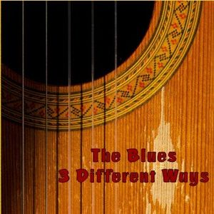 The Blues 3 Different Ways