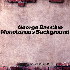 George Bassline - Monotonous Background #7[MB7]