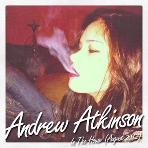 Andrew Atkinson - In The House (August 2012)