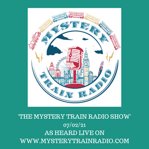 Mystery Train Radio Show - Playlist / Listen Again - 07/02/21