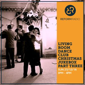 Living Room Dance Club Christmas Jukebox Part Three 25th December 2016