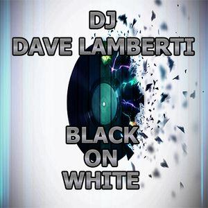 DJ Dave Lamberti - Black on White
