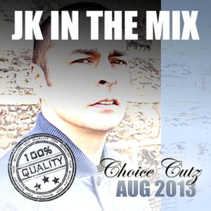 JK IN THE MIX (CHOICE CUTZ) AUG 2013