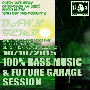 100% Bass Music & Future Garage Session by DST @ Radio Tilos, Dawn Tempo 10/10/2015