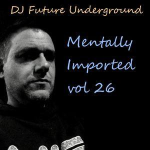 DJ Future Underground - Mentally Imported vol 26