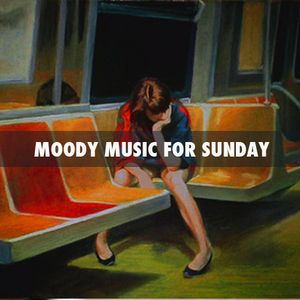 LA PLAYLIST D'UN DIMANCHE TOUT POURRI #23 (moody music for Sunday)