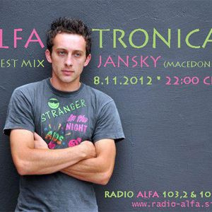 ALFATRONICA ON RADIO ALFA; GUEST MIX: JANSKY; 8-11-2012