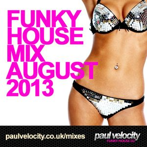 Funky House DJ Paul Velocity Funky House Mix August 2013