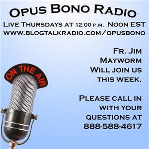 Opus Bono Radio with Fr. Jim Mayworm