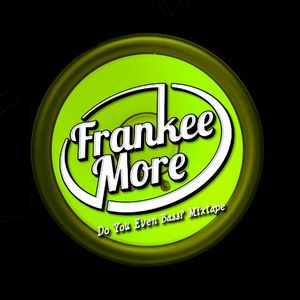 Frankee More - Do You Even Bass Mixtape