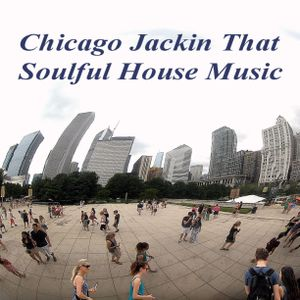 Chicago Jackin That Soulful House Music