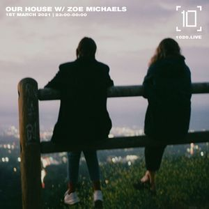 Our House w/ Zoe Michaels - 1st March 2021