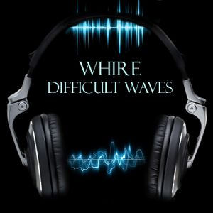 Whire - Difficult Waves 002