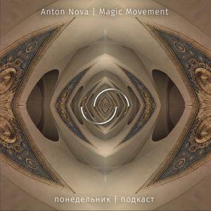 Anton Nova - Magic Movement (monday   podcast 67)